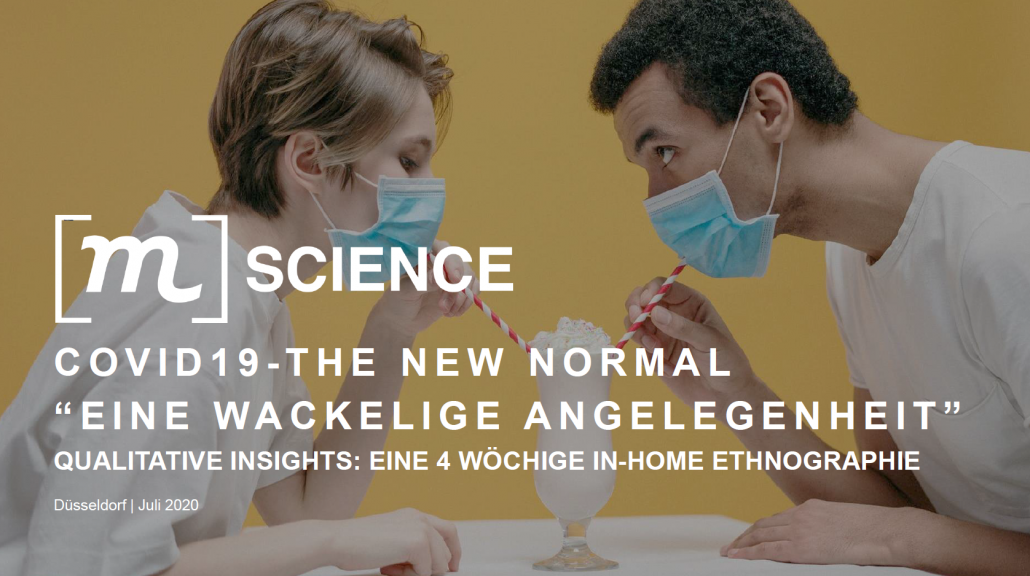 COVID-19 – The New Normal: Eine 4-wöchige In-Home-Ethnographie von [m]SCIENCE